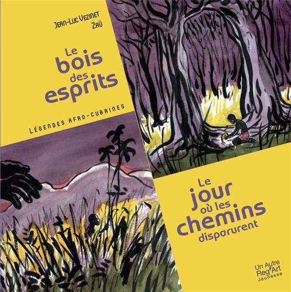 LE BOIS DES ESPRITS  -  LE JOUR OU LES CHEMINS DISPARURENT  -  LEGENDES AFRO-CUBAINES JEAN LUC VEZINET DU LUMIGNON