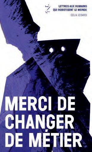 MERCI DE CHANGER DE METIER  -  LETTRES AUX HUMAINS QUI ROBOTISENT LE MONDE IZOARD CELIA BOOKS ON DEMAND
