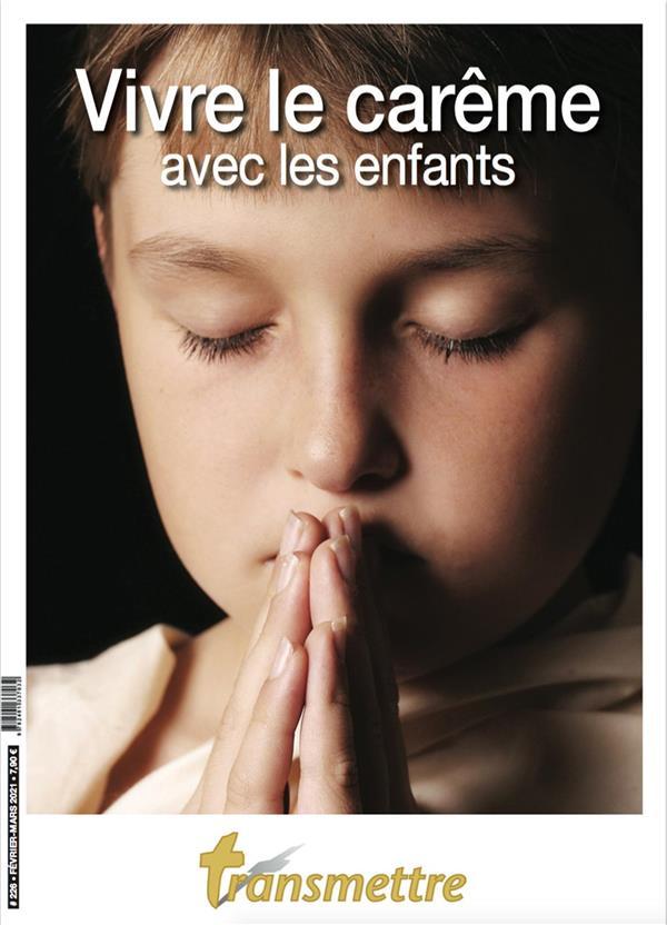 REVUE TRANSMETTRE N.226  -  VIVRE LE CAREME AVEC LES ENFANTS