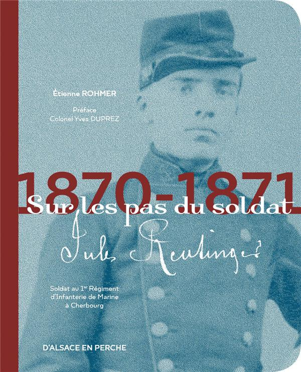 SUR LES PAS DU SOLDAT JULES REUTINGER, 1870-1971 ROHMER/DUPREZ BOOKS ON DEMAND
