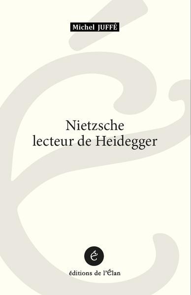 NIETZSCHE LECTEUR DE HEIDEGGER