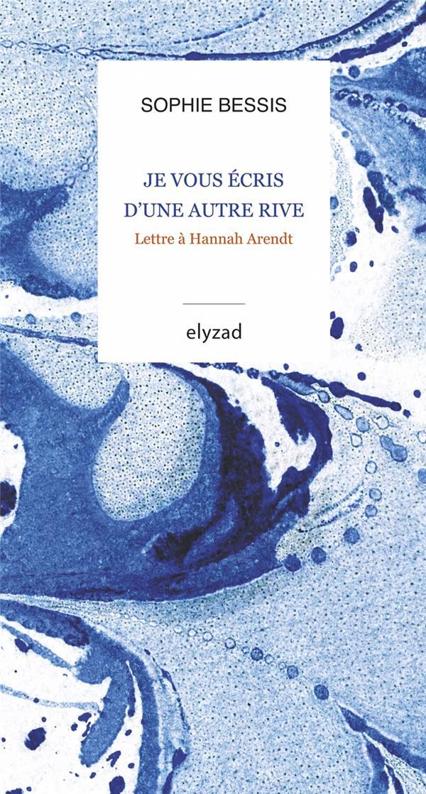 JE VOUS ECRIS D'UNE AUTRE RIVE  -  LETTRE A HANNAH ARENDT BESSIS SOPHIE BOOKS ON DEMAND