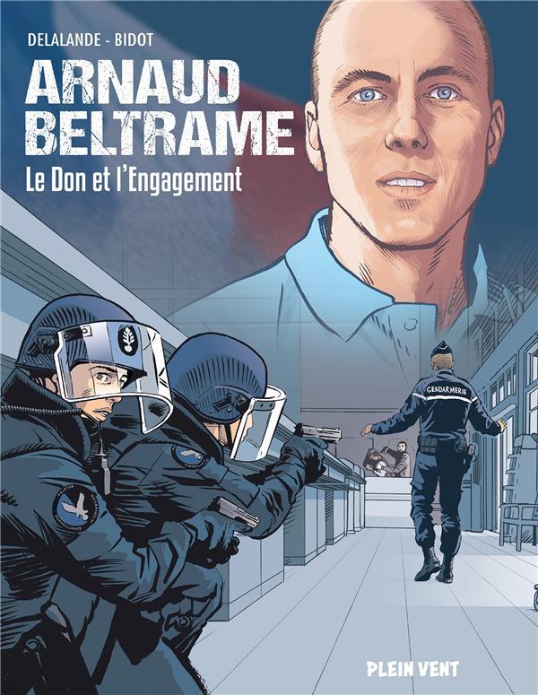 ARNAUD BELTRAME : LE DON ET L'ENGAGEMENT DELALANDE/BIDOT BOOKS ON DEMAND