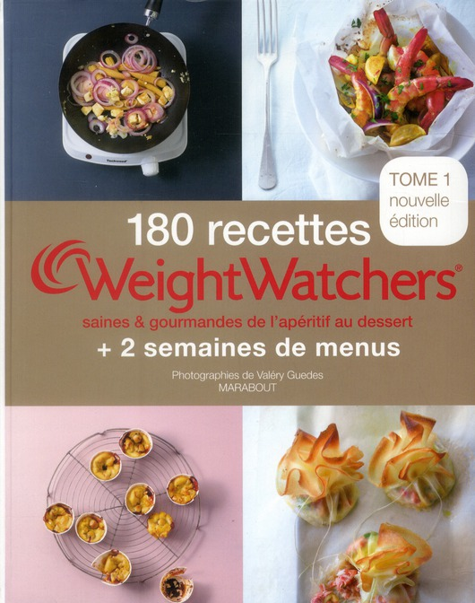 180 RECETTES WEIGHT WATCHERS - TOME 1 - SAINES ET GOURMANDE DE L'APERITIF AU DESSERT XXX MARABOUT