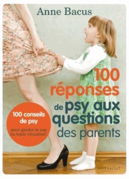 100 réponses de psy aux questions des parents BACUS ANNE Marabout