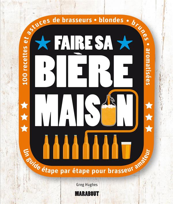 FAIRE SA BIERE MAISON HUGHES, GREG Marabout