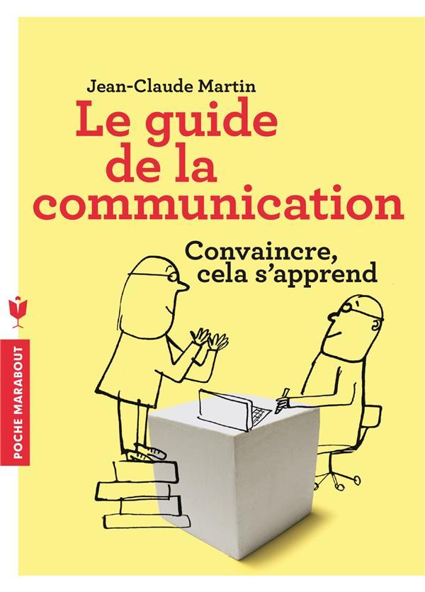 LE GUIDE DE LA COMMUNICATION - CONVAINCRE CELA S'APPREND