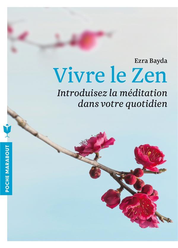 Bayda Ezra - VIVRE LE ZEN - INTRODUISEZ LA MEDITATION DANS VOTRE QUOTIDIEN