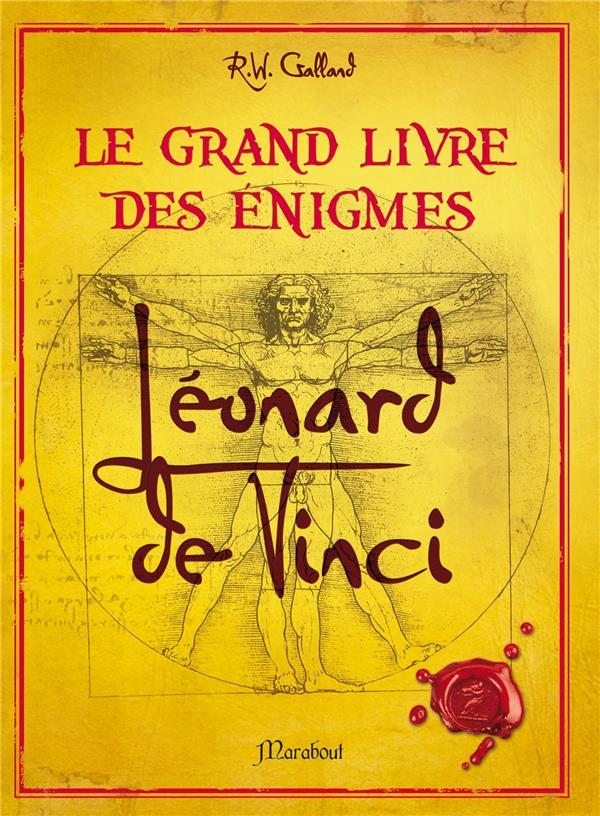 GRAND LIVRE DES ENIGMES LEONARD DE VINCI Galland Richard Wolfrik Marabout
