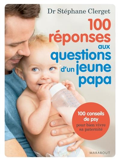 100 REPONSES AUX QUESTIONS D'UN JEUNE PAPA CLERGET STEPHANE Marabout