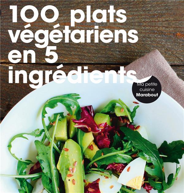 100 PLATS VEGETARIENS EN 5 INGREDIENTS XXX Marabout