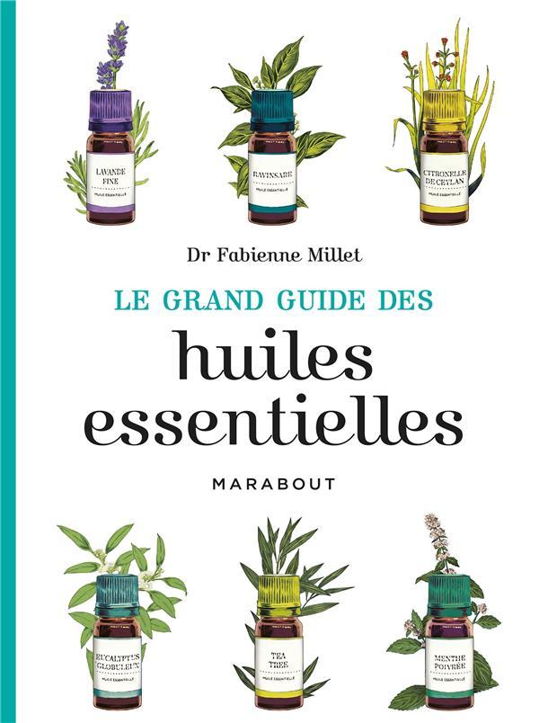 LE GRAND GUIDE DES HUILES ESSENTIELLES Millet Fabienne Marabout