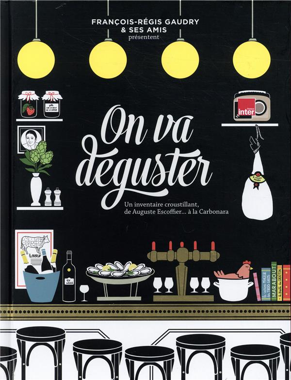 ON VA DEGUSTER  -  UN INVENTAIRE CROUSTILLANT, DE AUGUSTE ESCOFFIER... A LA CARBONARA GAUDRY, FRANCOIS-REGIS Marabout
