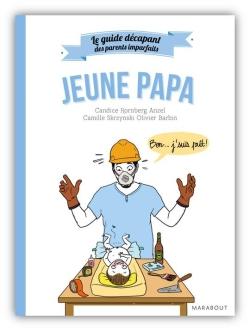 GUIDE DES PARENTS IMPARFAITS : JEUNE PAPA