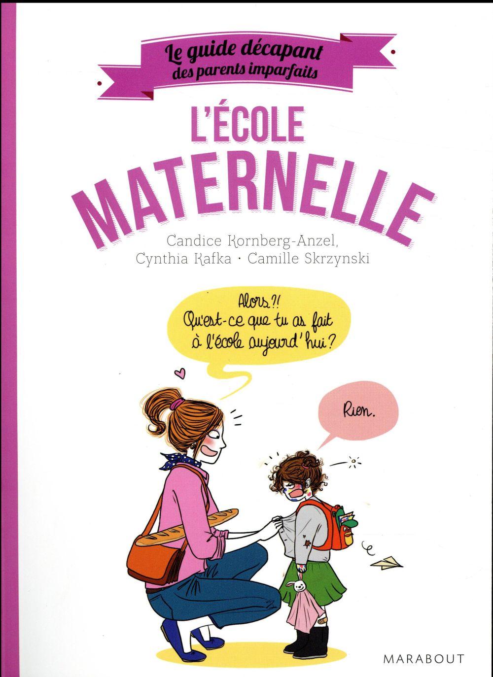 GUIDE DES PARENTS IMPARFAITS : A LA MATERNELLE Kafka Cynthia Marabout