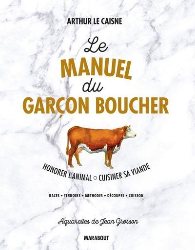 LE MANUEL DU GARCON BOUCHER - SAVOIR CUISINER LA VIANDE LE CAISNE, ARTHUR Marabout