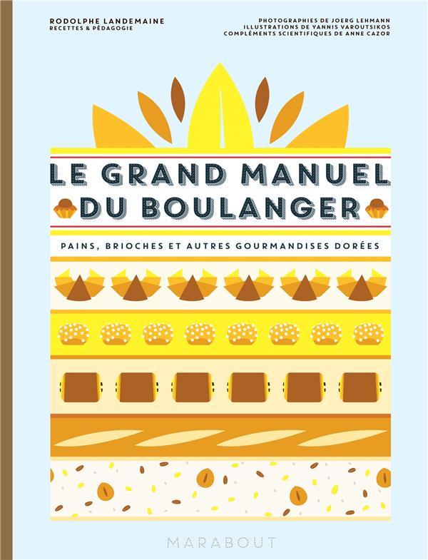 Le Grand Manuel Du Boulanger LANDEMAINE RODOLPHE Marabout