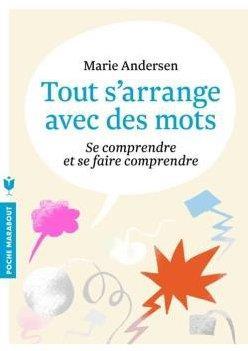 TOUT S'ARRANGE AVEC DES MOTS - SE COMPRENDRE ET SE FAIRE COMPRENDRE ANDERSEN MARIE MARABOUT