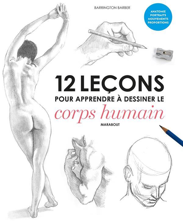 12 LECONS POUR APPRENDRE A DESSINER LE CORPS HUMAIN Barber Barrington Marabout
