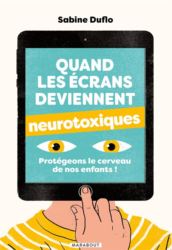QUAND LES ECRANS DEVIENNENT NEUROTOXIQUES - PROTEGEONS LE CERVEAU DE NOS ENFANTS ! DUFLO SABINE MARABOUT