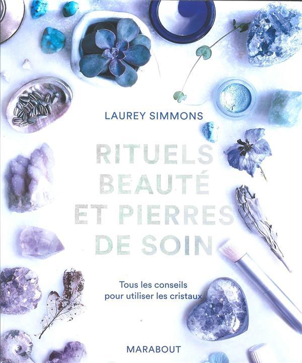 RITUELS BEAUTE ET PIERRES DE SOIN SIMMONS LAUREY MARABOUT