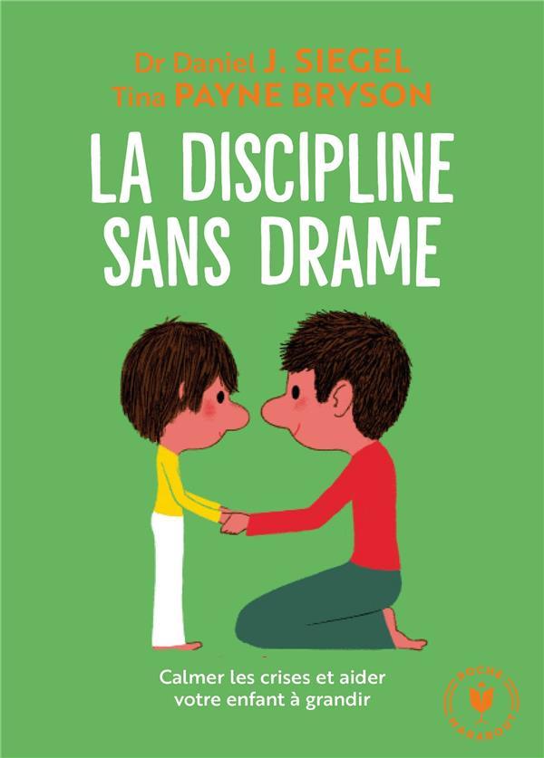 LA DISCIPLINE SANS DRAME - CALMER LES CRISES ET AIDER VOTRE ENFANT A GRANDIR J SIEGEL DANIEL MARABOUT