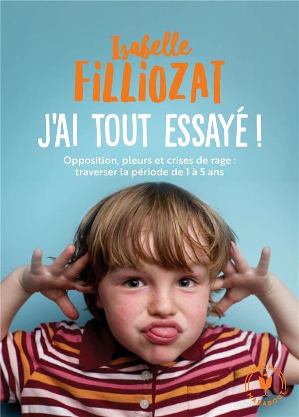 J'AI TOUT ESSAYE ! OPPOSITION, PLEURS ET CRISES DE RAGE : TRAVERSER LA PERIODE DE 1 A 5 ANS