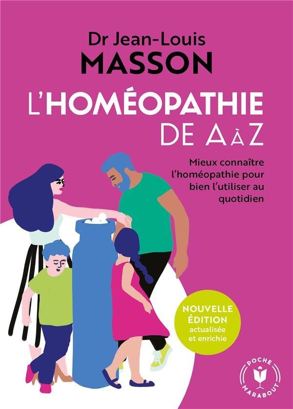 L'HOMEOPATHIE DE A A Z  -  MIEUX CONNAITRE L'HOMEOPATHIE POUR BIEN L'UTILISER AU QUOTIDIEN JEAN-LOUIS MASSON MARABOUT
