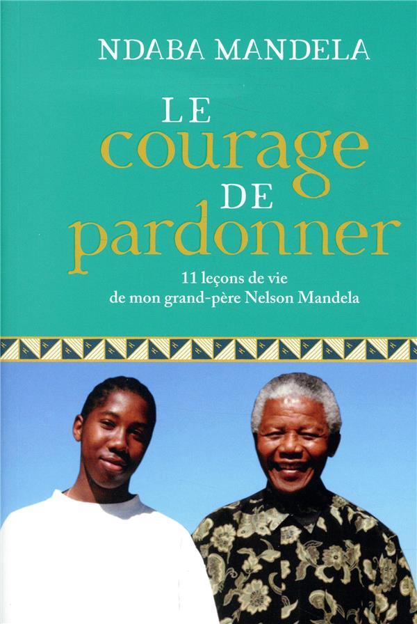LE COURAGE DE PARDONNER - 11 LECONS DE VIE DE MON GRAND-PERE, NELSON MANDELA  MARABOUT