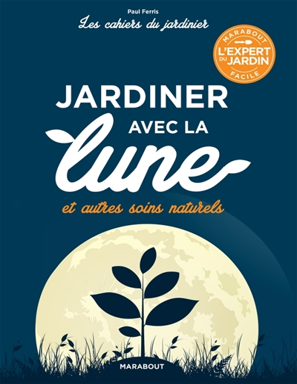 LES CAHIERS DU JARDINIER : JARDINER AVEC LA LUNE  MARABOUT