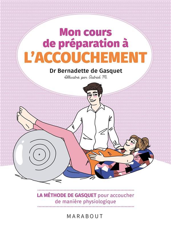 MON COURS DE PREPARATION A L'ACCOUCHEMENT  -  LA METHODE DE GASQUET POUR ACCOUCHER DE MANIERE NATURELLE DE GASQUET B. MARABOUT