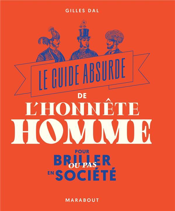 LE GUIDE ABSURDE DE L'HONNETE HOMME POUR BRILLER OU PAS EN SOCIETE DAL GILLES MARABOUT