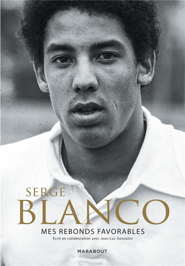 SERGE BLANCO - MES REBONDS FAVORABLES BLANCO SERGE MARABOUT