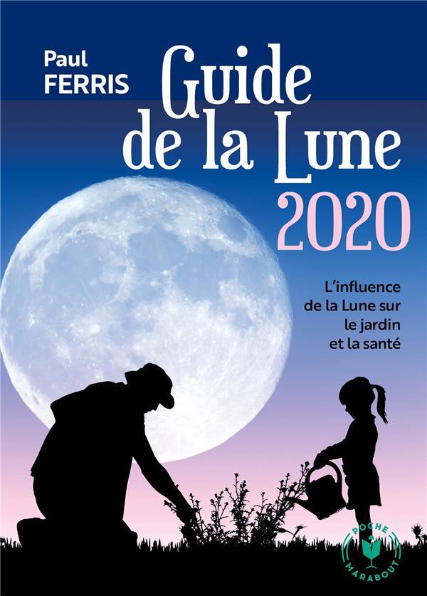 LE GUIDE DE LA LUNE 2020 - L'INFLUENCE DE LA LUNE SUR LE JARDIN ET LA SANTE  MARABOUT