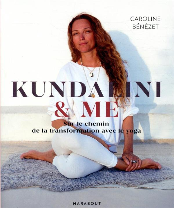 KUNDALINI & ME - SUR LE CHEMIN DE LA TRANSFORMATION AVEC LE YOGA BENEZET CAROLINE MARABOUT