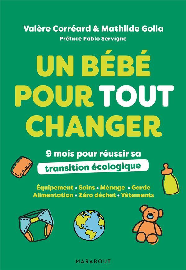 UN BEBE POUR TOUT CHANGER - 9 MOIS POUR REUSSIR SA TRANSITION ECOLOGIQUE GOLLA/CORREARD MARABOUT