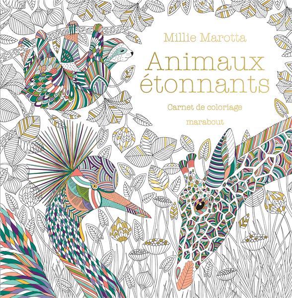 ANIMAUX ETONNANTS  -  CARNET DE COLORIAGE MAROTTA MILLIE MARABOUT