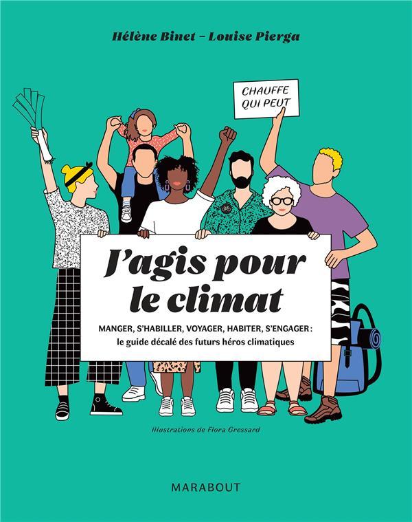 J'AGIS POUR LE CLIMAT  -  MANGER, S'HABILLER, VOYAGER, HABITER, S'ENGAGER : LE GUIDE DECALE DES FUTURS HEROS CLIMATIQUES
