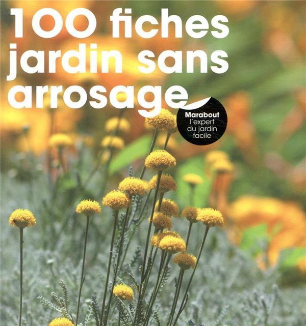 100 FICHES JARDIN SANS ARROSAGE VALÉRIE GARNAUD ET ODILE KOENI MARABOUT