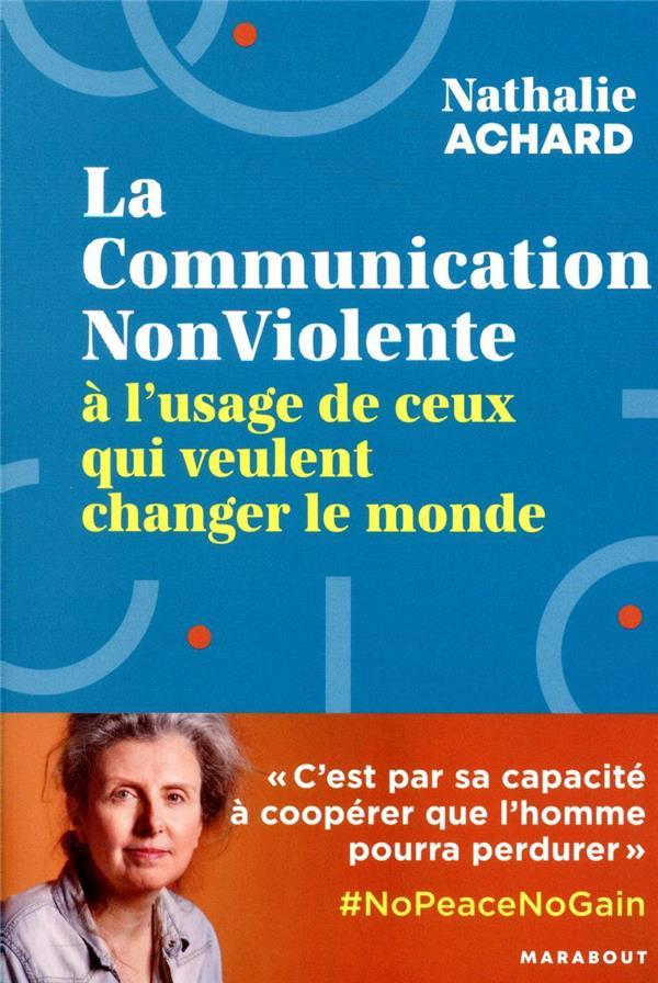 LA COMMUNICATION NON-VIOLENTE A L'USAGE DE CEUX QUI VEULENT CHANGER LE MONDE ACHARD NATHALIE MARABOUT
