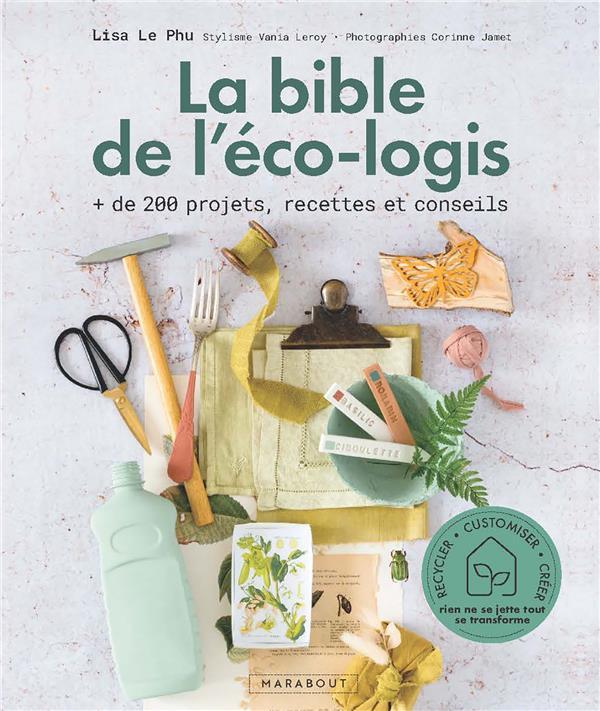 LA BIBLE DE L'ECO-LOGIS : + DE 200 PROJETS, RECETTES ET CONSEILS LE PHU LISA MARABOUT