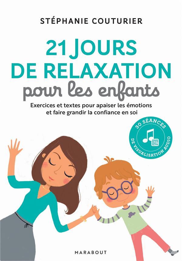 21 JOURS DE RELAXATION POUR LES ENFANTS  -  EXERCICES ET TEXTES POUR APAISER LES EMOTIONS ET FAIRE GRANDIR LA CONFIANCE EN SOI
