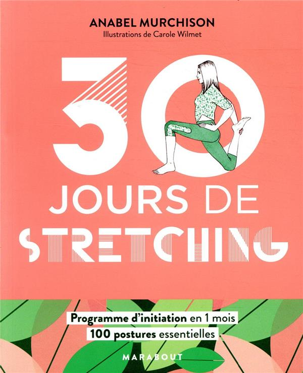 30 JOURS DE STRECHING  -  UN PROGRAMME IDEAL POUR CEUX QUI VEULENT S'INITIER AUX STRETCHING GAINES/WILMET MARABOUT