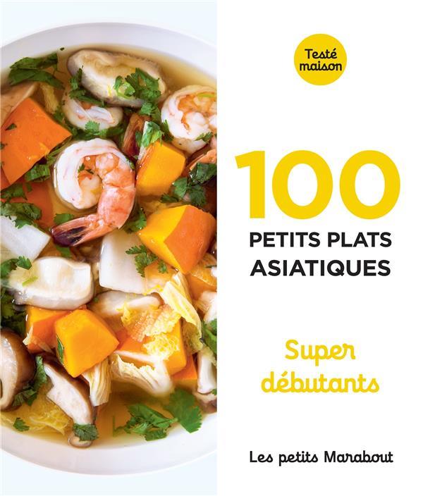 LES PETITS MARABOUT  -  100 PETITS PLATS ASIATIQUES  -  SUPER DEBUTANTS XXX MARABOUT