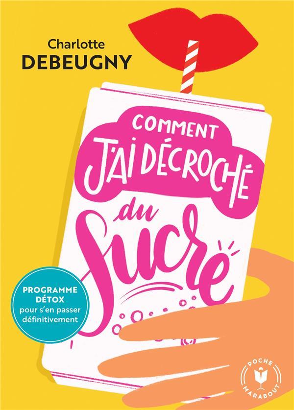 COMMENT J'AI DECROCHE DU SUCRE DEBEUGNY, CHARLOTTE MARABOUT