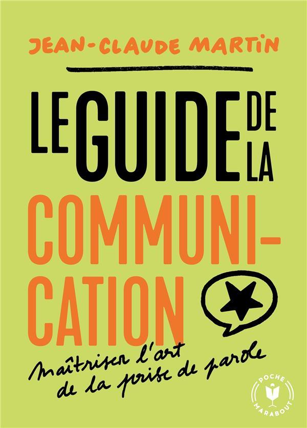 LE GUIDE DE LA COMMUNICATION  -  MAITRISER L'ART DE LA PRISE DE PAROLE MARTIN JEAN-CLAUDE MARABOUT