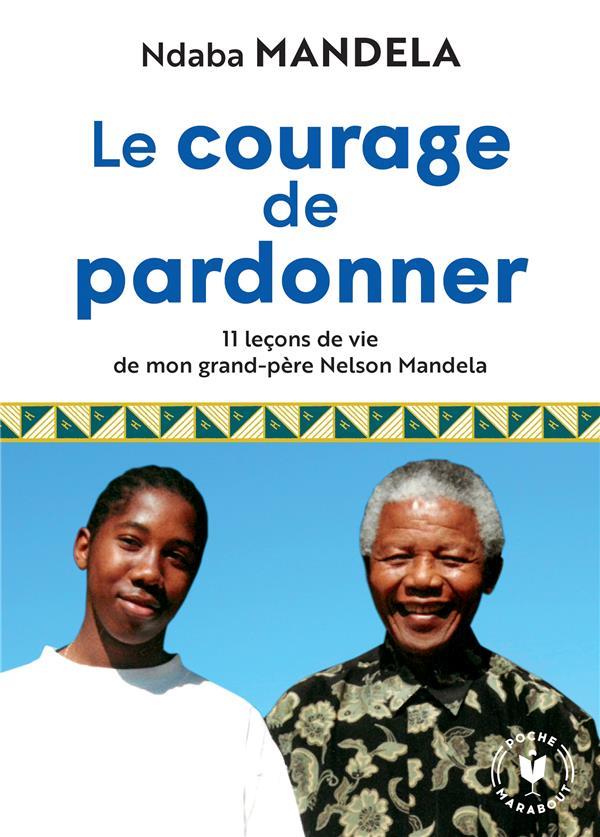 LE COURAGE DE PARDONNER  -  11 LECONS DE VIE DE MON GRAND-PERE NELSON MANDELA