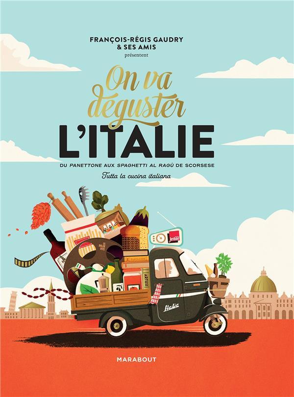 ON VA DEGUSTER L'ITALIE  -  DU PANETTONE AUX SPAGHETTI AL RAGU DE SCORSESE  -  TUTTA LA CUCINA ITALIANA GAUDRY F-R. MARABOUT