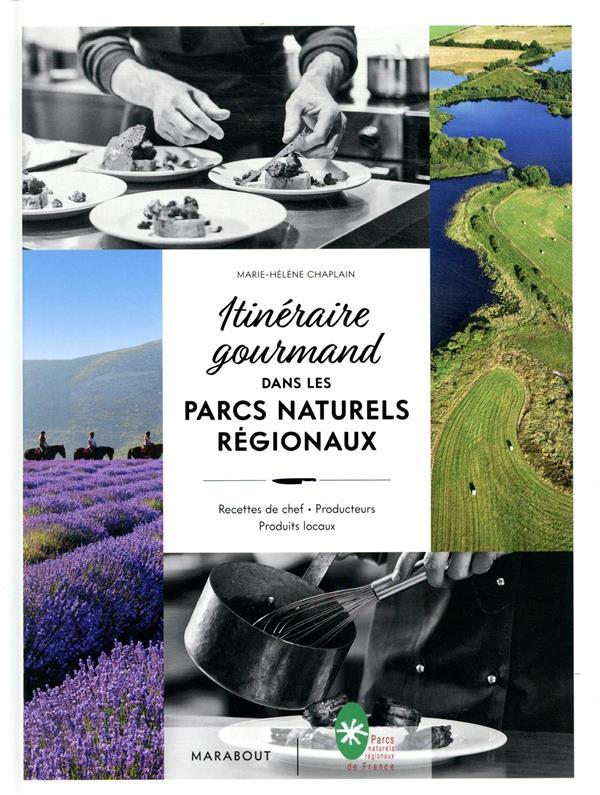 ITINERAIRE GOURMAND DANS LES PARCS NATURELS REGIONAUX  -  RECETTES DE CHEF, PRODUCTEURS, PRODUITS LOCAUX CHAPLAIN, MARIE-HELENE MARABOUT