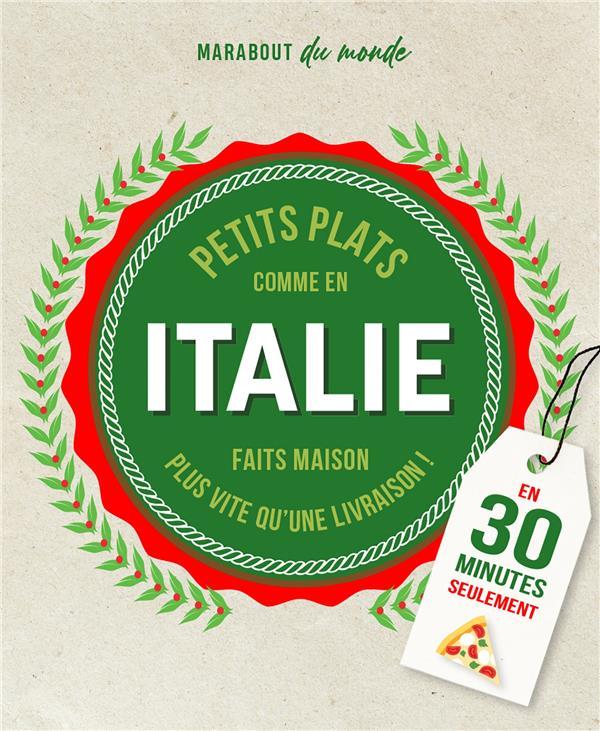 PETITS PLATS COMME EN ITALIE FAITS MAISON EN 30 MINUTES SEULEMENT  -  PLUS VITE QU'UNE LIVRAISON ! MARINETTE GUILLAUME MARABOUT